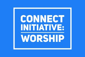 Connect Initiative: Worship