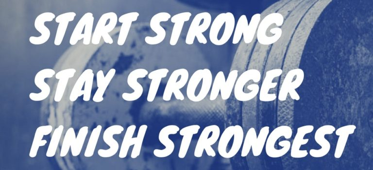 Start Strong. Stay Stronger. Finish Strongest.