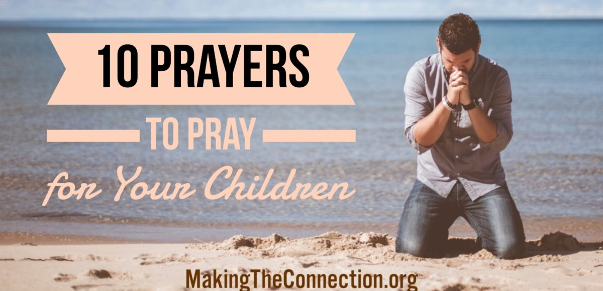 10 prayers to Pray for Your Children